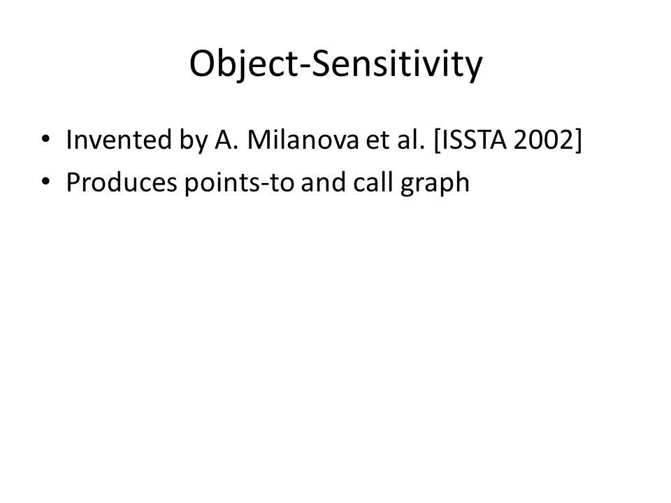 Object-Sensitivity Invented by A. Milanova et al. [ISSTA 2002]